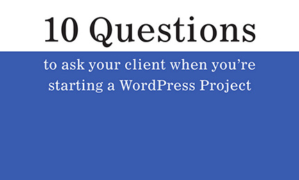 10 Questions to ask clients before you start a WordPress Project
